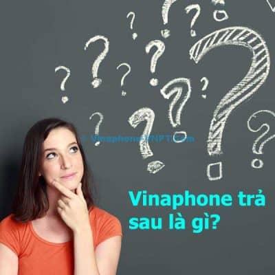 Vinaphone trả sau là gì?